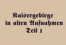 KAISERGEBIRGE IN ALTEN AUFNAHMEN - Teil 1 (Bilder des Monats-September 2017)
