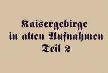 KAISERGEBIRGE IN ALTEN AUFNAHMEN - Teil 2 (Bilder des Monats-Oktober 2017)