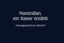 Maximilian - ein Kaiser erzählt (Bilder des Monats - Oktober 2019)